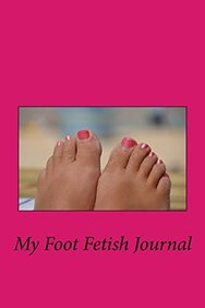My Foot Fetish Journal Blank Lined Journal Small 6x9 Foot Worship