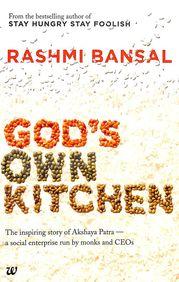 Gods Own Kitchen : The Inspiring Story Of Akshaya Patra