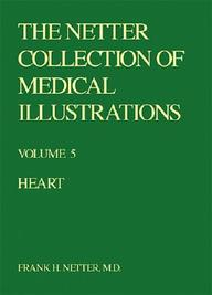 The Heart (Netter Collection Of Medical Illustrations, Volume 5)