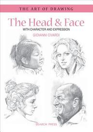 Heads & Faces With Character & Expression : The Art Of Drawing