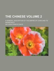 The Chinese; A General Description of the Empire of China and Its Inhabitants Volume 2