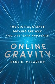 Online Gravity : The Unseen Force Driving The Way You Live Earn And Learn