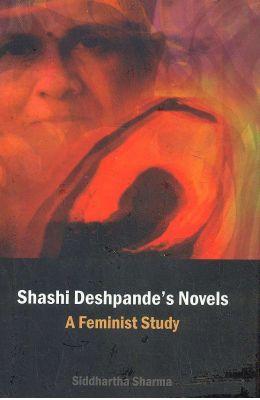 Shashi Deshpandes Novels A Feminist Study