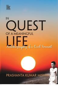 In Quest of a Meaningful Life: Autobiography of a Civil Servant