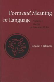 Form And Meaning In Language: Volume I, Papers On Semantic Roles (Center For The Study Of Language And Information - Lecture Not
