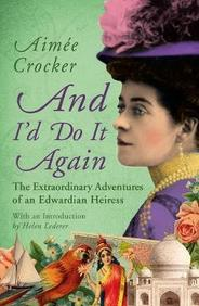 And I Did Do It Again : The Extraordinary Adventures Of An Edwardian Heiress