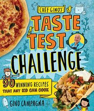 Chef Gino's Taste Test Challenge: 90 Winning Recipes That Any Kid Can Cook