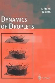 Dynamics Of Droplets: Experimental Fluid Dynamics (Experimental Fluid Mechanics)