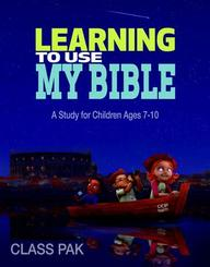 Learning to Use My Bible Class Pak: A Study for Children Ages 7-10