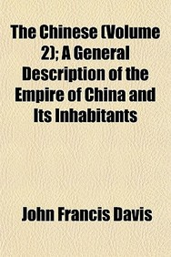 The Chinese (Volume 2); A General Description of the Empire of China and Its Inhabitants