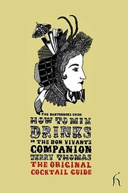 How To Mix Drinks Or The Bon Vivant's Companion: The Bartender's Guide