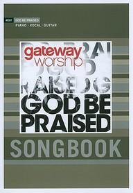 God Be Praised (Gateway Worship)
