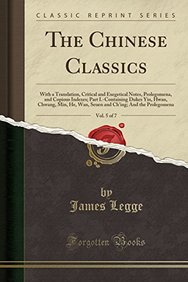 The Chinese Classics, Vol. 5 of 7: With a Translation, Critical and Exegetical Notes, Prolegomena, and Copious Indexes; Part I.-Containing Dukes Yin, ... Ch'ing; And the Prolegomena (Classic Reprint)