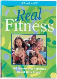 Real Fitness: 101 Games And Activities To Get Girls Going!