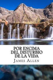 Por Encima del Disturbio De La Vida: Above Life's Turmoil Translated Into Spanish (Spanish Edition)
