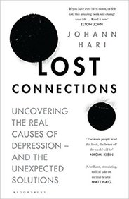 Lost Connections : Uncovering The Real Causes Of Depression And The Unexpected Solutions