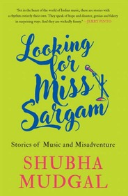 Looking for Miss Sargam: Stories of Music and Misadventure