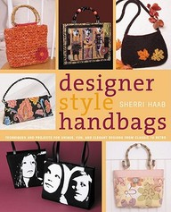 Designer Style Handbags: Techniques And Projects For Unique, Fun, And Elegant Designs From Classic To Retro