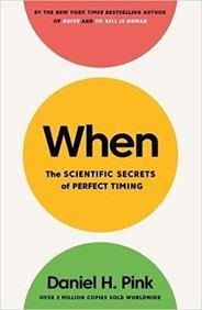 When : The Scientific Secrets Of Perfect Timing