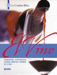 El Vino: Comprar, Conservar, Catar, Servir Y Beber El Vino (Le Cordon Bleu Series)