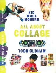 Kid Made Modern All About Collage Todd Oldham : 10 Kid Friendly Projects