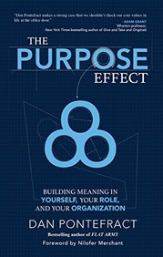 The Purpose Effect: Building Meaning in Yourself, Your Role and Your Organization