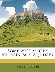 Some West Surrey Villages, by E. A. Judges