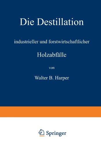 Die Destillation industrieller und forstwirtschaftlicher Holzabfälle (German Edition)
