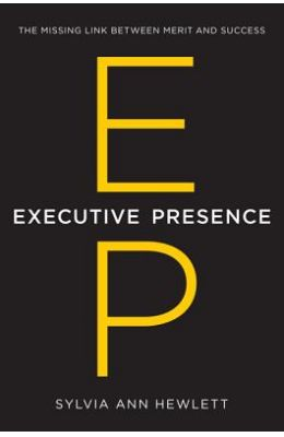 Executive Presence : The Missing Link Between Merit & Success