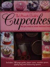 Ultimate Guide To Cupcakes All You Need To Create Delicious Treats