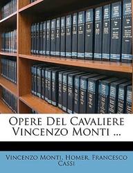Opere del Cavaliere Vincenzo Monti ...
