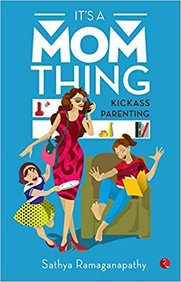 Its A Mom Thing : Kickass Parenting