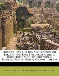 Homers Ilias. Fur Den Schulgebrauch Erkl Rt Von Karl Friedrich Ameis. 4. Uber Ichtigte Aufl. Besorgt Von C. Hentze. [Text in Greek] Volume 1, He.1-4