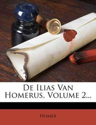 de Ilias Van Homerus, Volume 2...