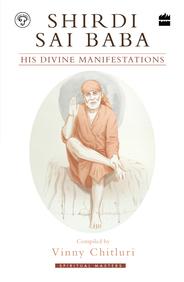 Shirdi Sai Baba : His Divine Manifestations