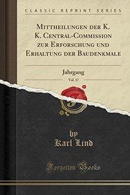 Mittheilungen der K. K. Central-Commission zur Erforschung und Erhaltung der Baudenkmale, Vol. 17: Jahrgang (Classic Reprint) (German Edition)