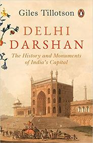 Delhi Darshan : The History & Monument Of Indias Capital