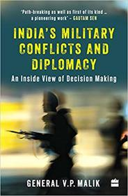 Indias Military Conflicts & Diplomacy : An Inside View Of Decision Making