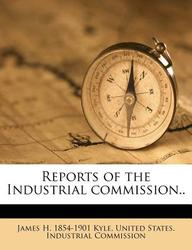 Reports of the Industrial Commission.. Volume 6
