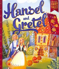 Hansel& Gretel : Classic Fairy Tales