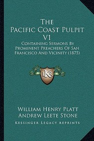 The Pacific Coast Pulpit V1: Containing Sermons by Prominent Preachers of San Francisco and Vicinity (1875)