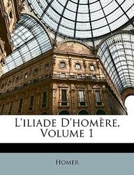 L'Iliade D'Homre, Volume 1