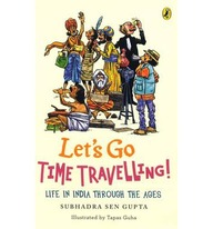 Lets Go Time Travelling : Life In India Through The Ages
