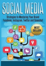 Social Media : Strategies To Mastering Your Brand Facebook Instagram Twitter & Snapchat