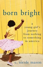 Born Bright: A Young Girls Journey from Nothing to Something in America