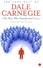 Very Best Of Dale Carnegie : The Man Who Transformed Lives