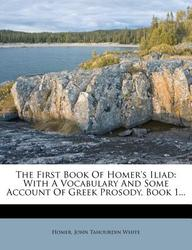 The First Book of Homer's Iliad: With a Vocabulary and Some Account of Greek Prosody, Book 1...