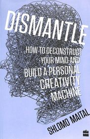 Dismantle : How To Deconstruct Your Mind & Build A Personal Creativity Machine
