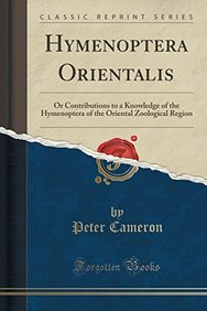 Hymenoptera Orientalis: Or Contributions to a Knowledge of the Hymenoptera of the Oriental Zoological Region (Classic Reprint)