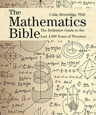 The Mathematics Bible: The Definitive Guide to the Last 4,000 Years of Theories (Subject Bible)